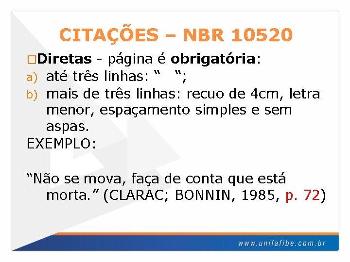 """CITAÇÕES – NBR 10520 �Diretas - página é obrigatória: a) até três linhas: """""""