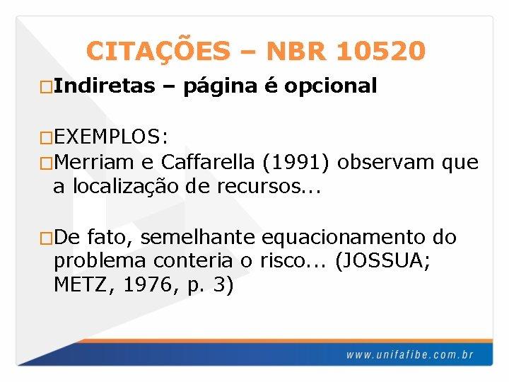 CITAÇÕES – NBR 10520 �Indiretas – página é opcional �EXEMPLOS: �Merriam e Caffarella (1991)