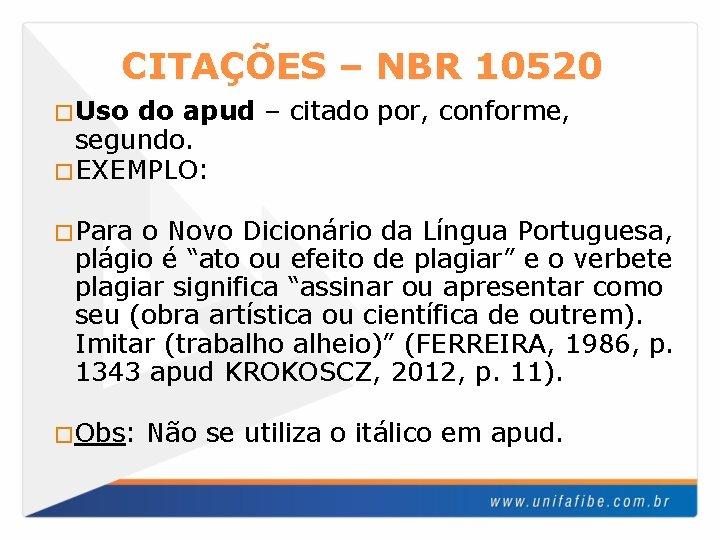 CITAÇÕES – NBR 10520 �Uso do apud – citado por, conforme, segundo. �EXEMPLO: �Para