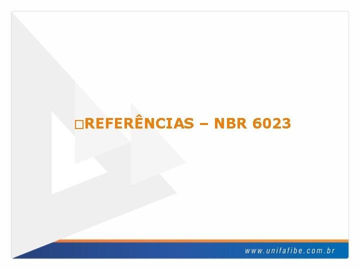 �REFERÊNCIAS – NBR 6023