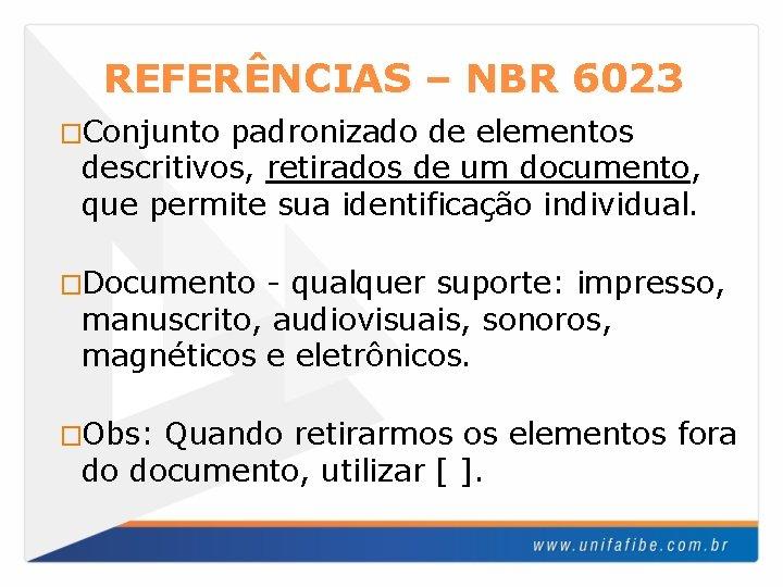 REFERÊNCIAS – NBR 6023 �Conjunto padronizado de elementos descritivos, retirados de um documento, que