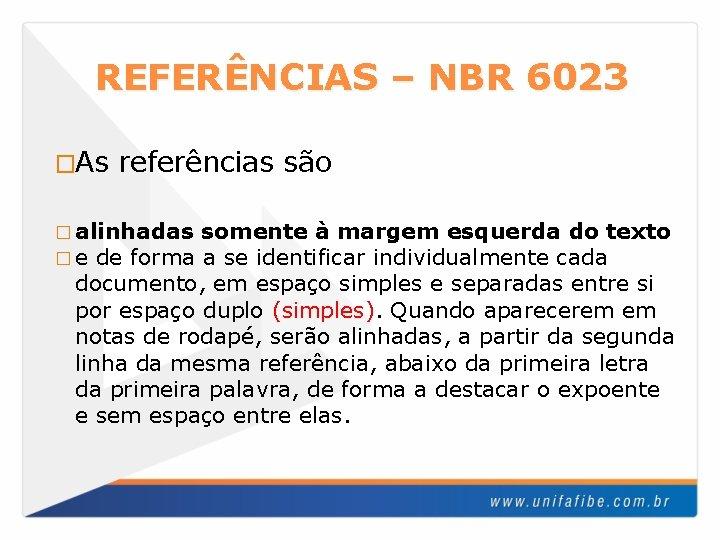 REFERÊNCIAS – NBR 6023 �As referências são � alinhadas � e de forma somente