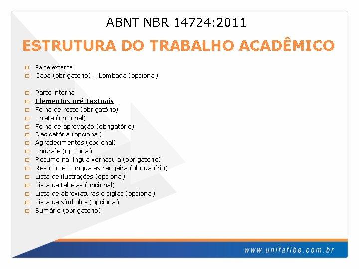 ABNT NBR 14724: 2011 ESTRUTURA DO TRABALHO ACADÊMICO � Parte externa � Capa (obrigatório)