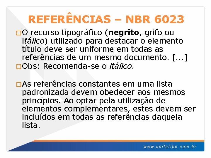 REFERÊNCIAS – NBR 6023 �O recurso tipográfico (negrito, grifo ou itálico) utilizado para destacar