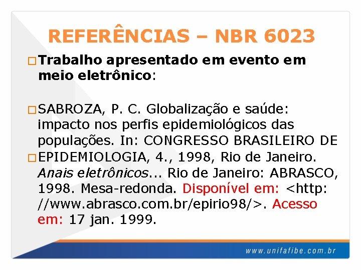 REFERÊNCIAS – NBR 6023 �Trabalho apresentado em evento em meio eletrônico: �SABROZA, P. C.