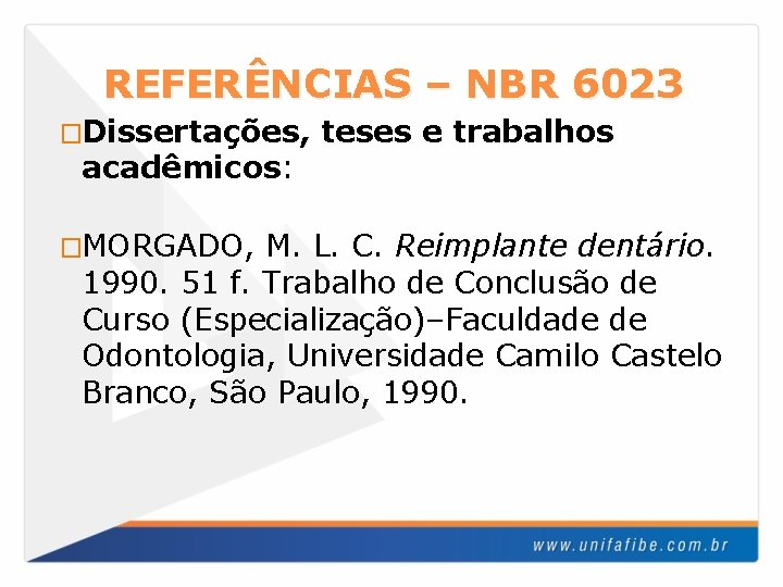 REFERÊNCIAS – NBR 6023 �Dissertações, acadêmicos: �MORGADO, teses e trabalhos M. L. C. Reimplante