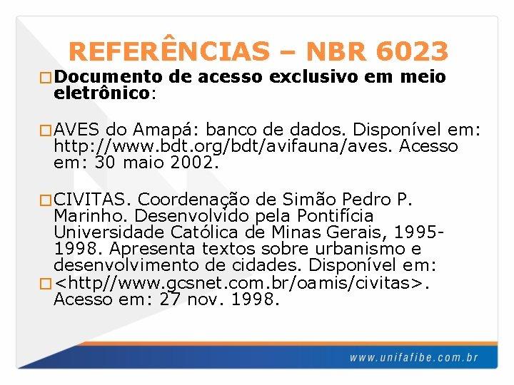 REFERÊNCIAS – NBR 6023 � Documento eletrônico: de acesso exclusivo em meio � AVES
