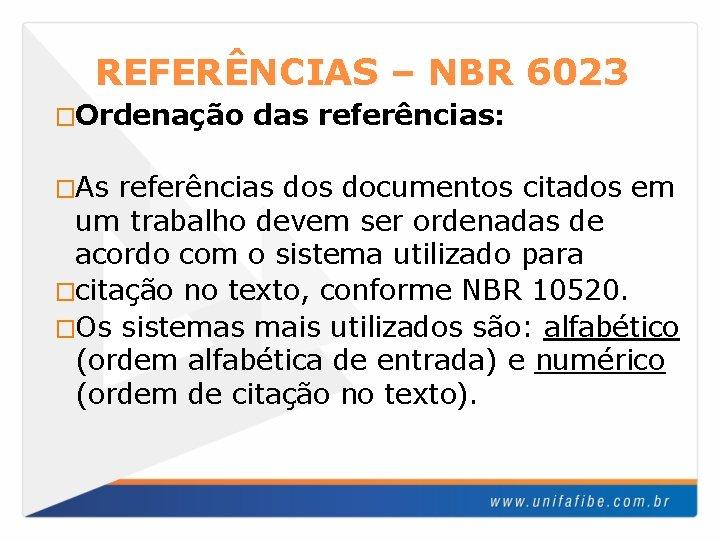 REFERÊNCIAS – NBR 6023 �Ordenação �As das referências: referências documentos citados em um trabalho