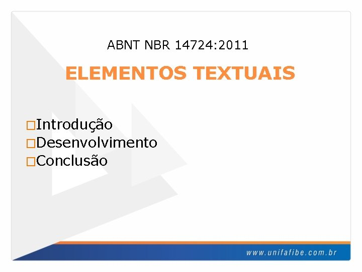 ABNT NBR 14724: 2011 ELEMENTOS TEXTUAIS �Introdução �Desenvolvimento �Conclusão