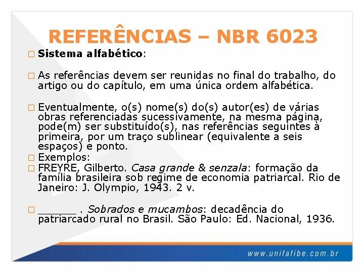 REFERÊNCIAS – NBR 6023 � Sistema alfabético: � As referências devem ser reunidas no