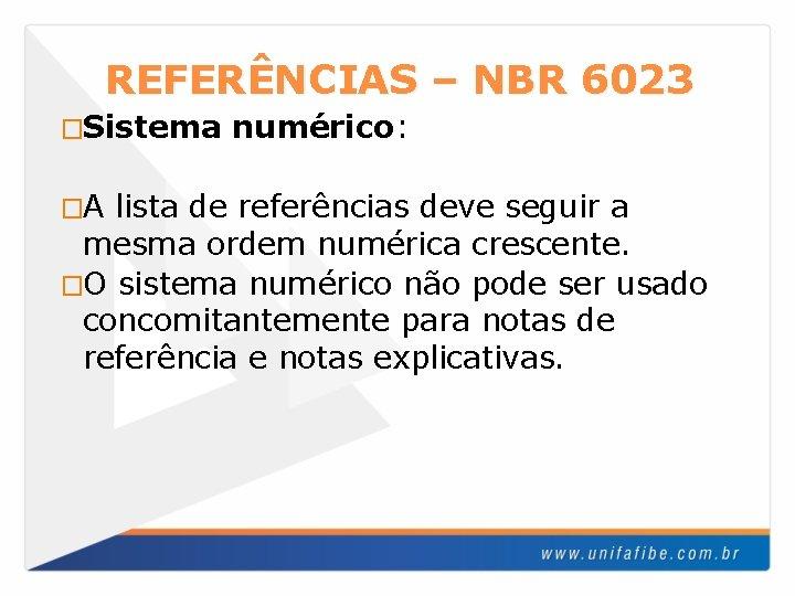 REFERÊNCIAS – NBR 6023 �Sistema �A numérico: lista de referências deve seguir a mesma