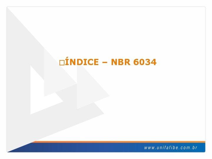 �ÍNDICE – NBR 6034