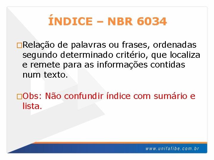 ÍNDICE – NBR 6034 �Relação de palavras ou frases, ordenadas segundo determinado critério, que