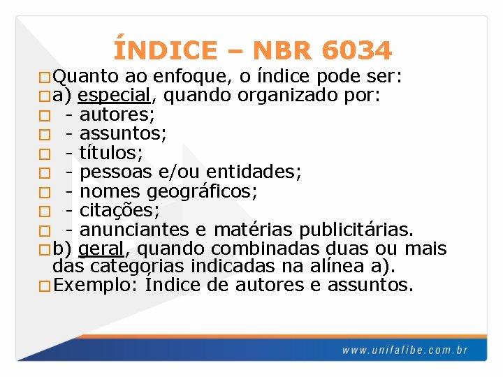 ÍNDICE – NBR 6034 �Quanto ao enfoque, o índice pode ser: �a) especial, quando