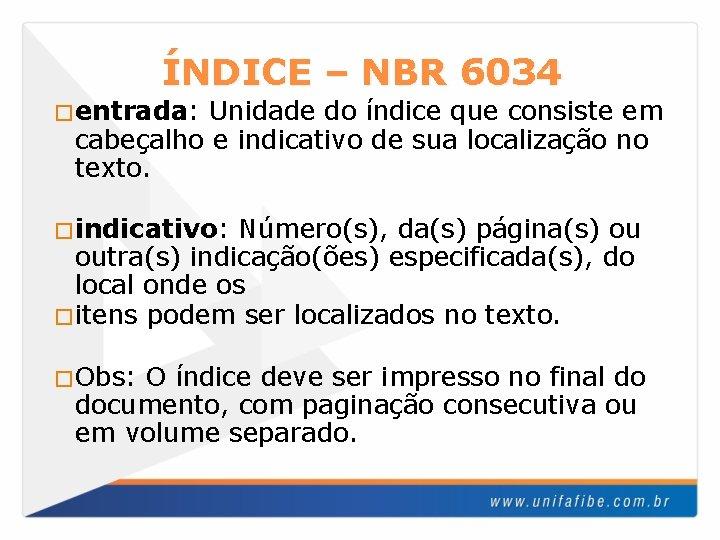 ÍNDICE – NBR 6034 �entrada: Unidade do índice que consiste em cabeçalho e indicativo