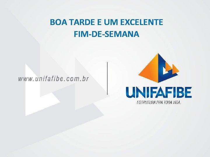 BOA TARDE E UM EXCELENTE FIM-DE-SEMANA