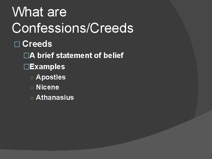 What are Confessions/Creeds �A brief statement of belief �Examples ○ Apostles ○ Nicene ○