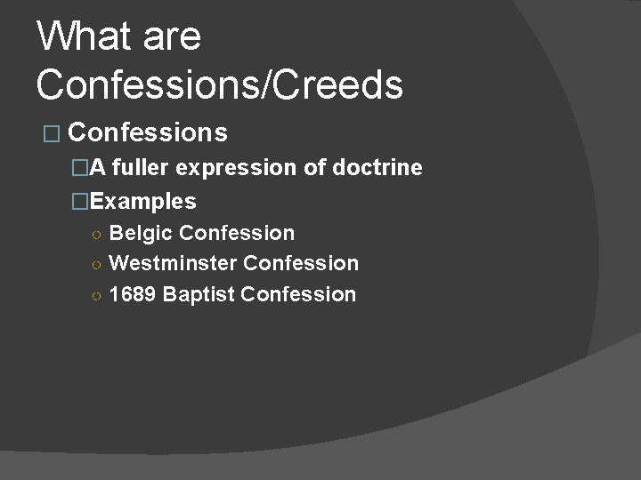 What are Confessions/Creeds � Confessions �A fuller expression of doctrine �Examples ○ Belgic Confession