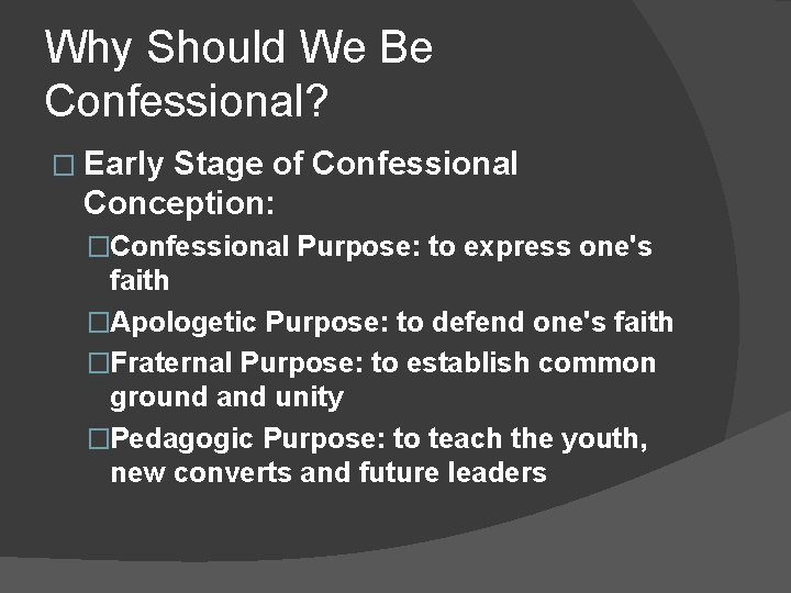 Why Should We Be Confessional? � Early Stage of Confessional Conception: �Confessional Purpose: to