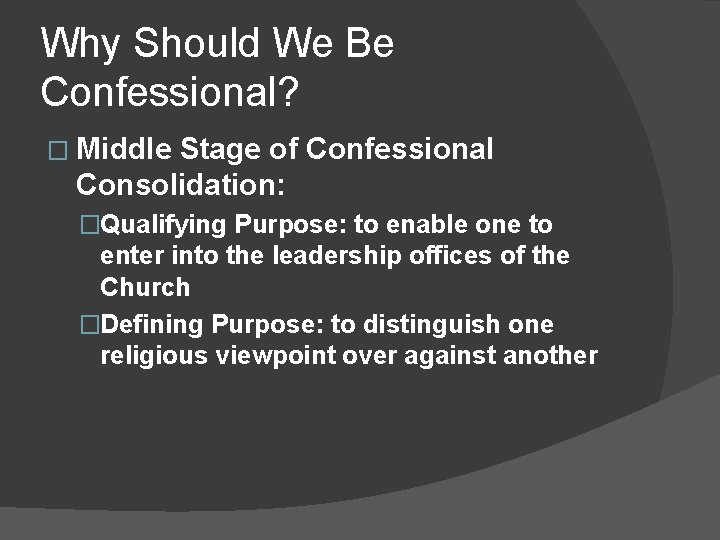 Why Should We Be Confessional? � Middle Stage of Confessional Consolidation: �Qualifying Purpose: to