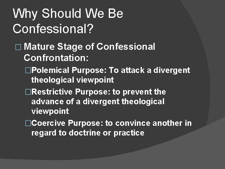 Why Should We Be Confessional? � Mature Stage of Confessional Confrontation: �Polemical Purpose: To