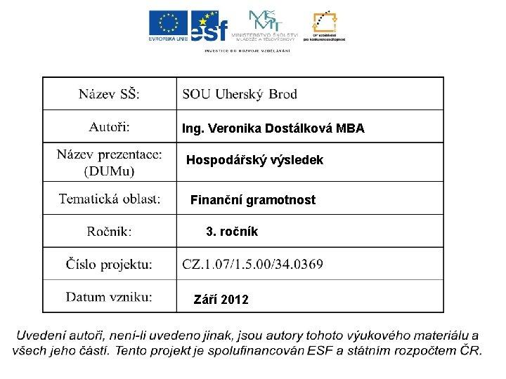 Ing. Veronika Dostálková MBA Hospodářský výsledek Finanční gramotnost 3. ročník Září 2012