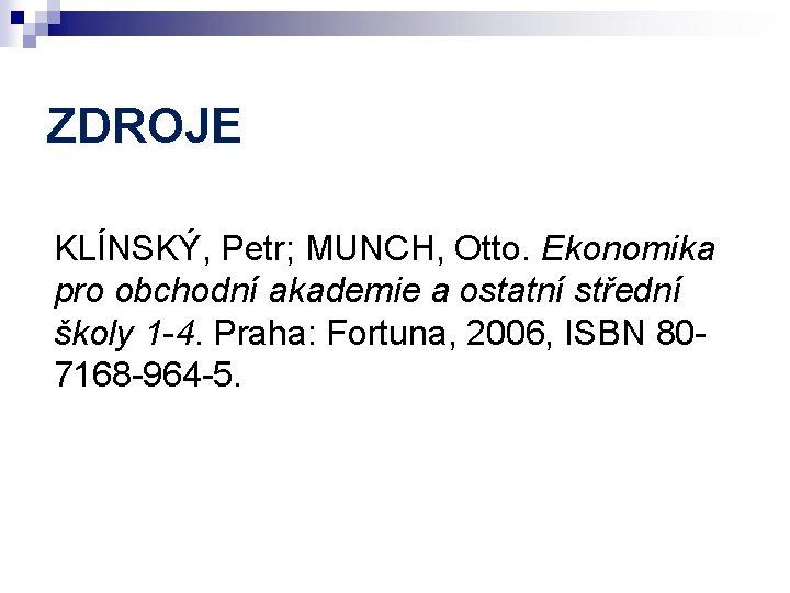 ZDROJE KLÍNSKÝ, Petr; MUNCH, Otto. Ekonomika pro obchodní akademie a ostatní střední školy 1