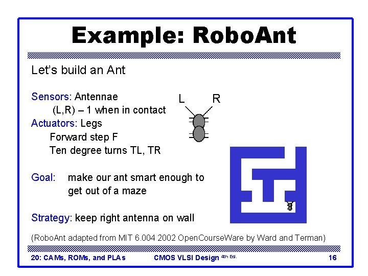 Example: Robo. Ant Let's build an Ant Sensors: Antennae (L, R) – 1 when