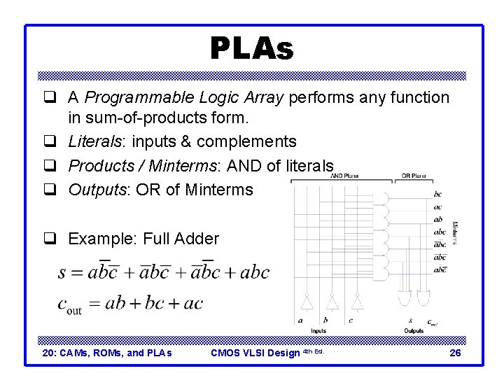 PLAs q A Programmable Logic Array performs any function in sum-of-products form. q Literals: