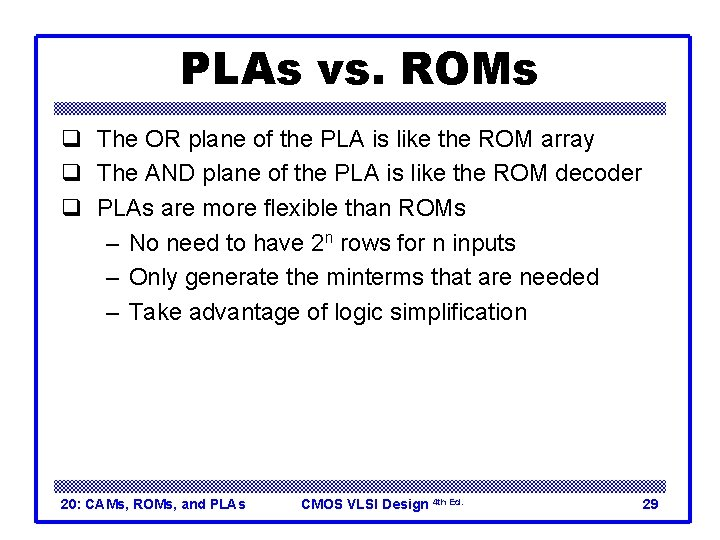 PLAs vs. ROMs q The OR plane of the PLA is like the ROM
