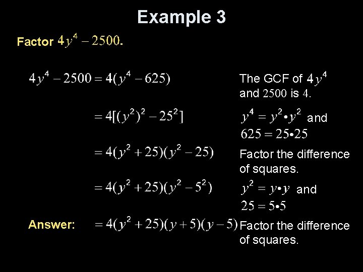 Example 3 Factor The GCF of and 2500 is 4. and Factor the difference