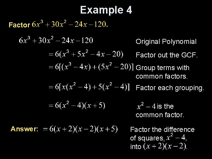Example 4 Factor Original Polynomial Factor out the GCF. Group terms with common factors.