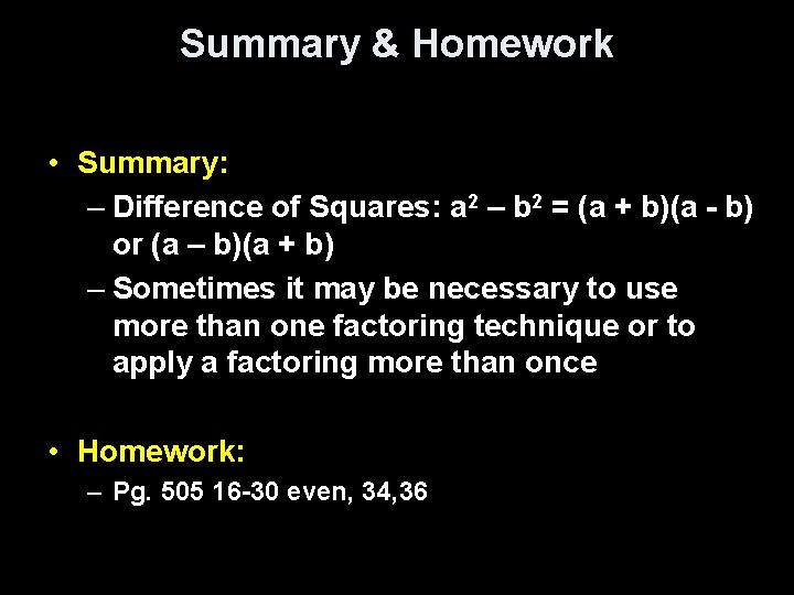 Summary & Homework • Summary: – Difference of Squares: a 2 – b 2