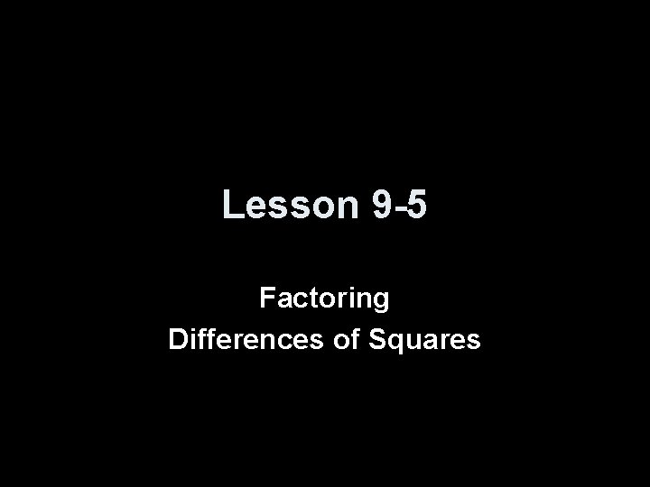 Lesson 9 -5 Factoring Differences of Squares