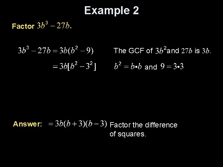 Example 2 Factor The GCF of and 27 b is 3 b. and Answer: