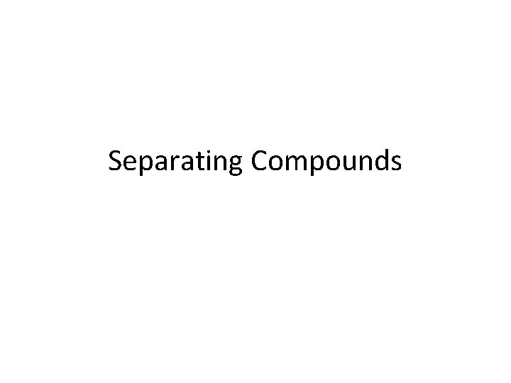 Separating Compounds