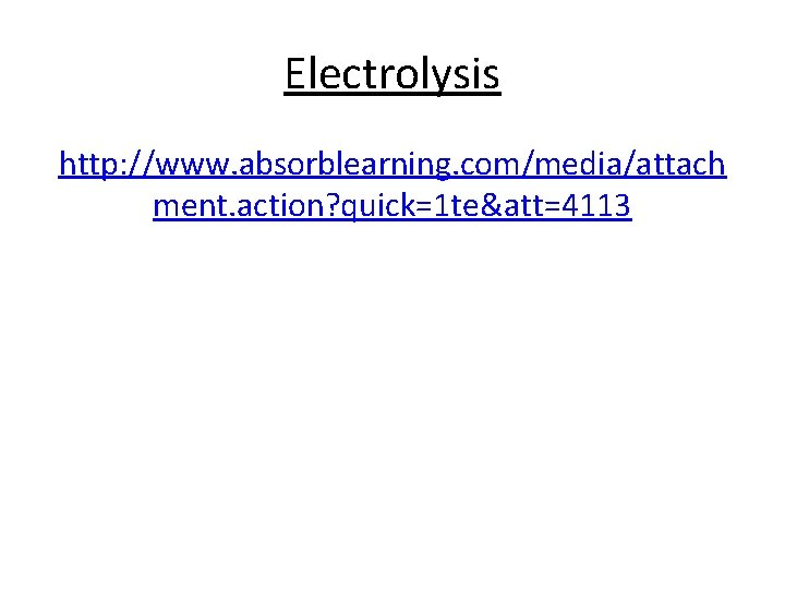 Electrolysis http: //www. absorblearning. com/media/attach ment. action? quick=1 te&att=4113