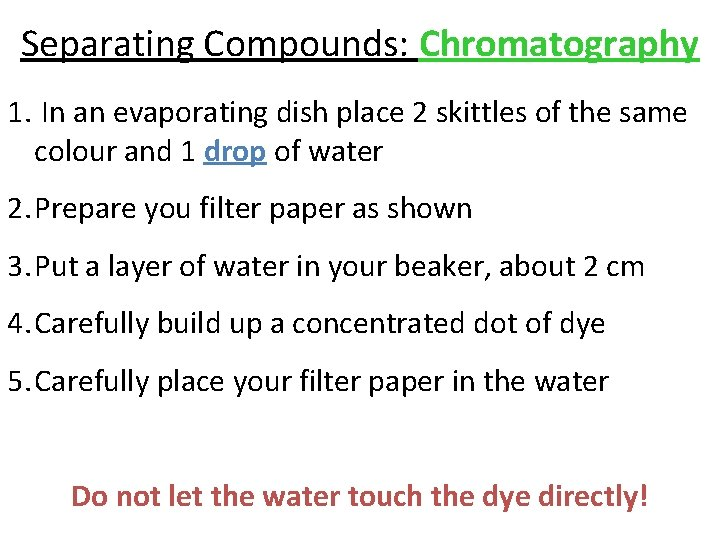 Separating Compounds: Chromatography 1. In an evaporating dish place 2 skittles of the same