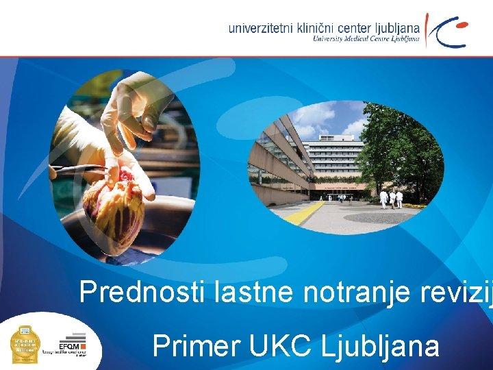 Prednosti lastne notranje revizij Primer UKC Ljubljana