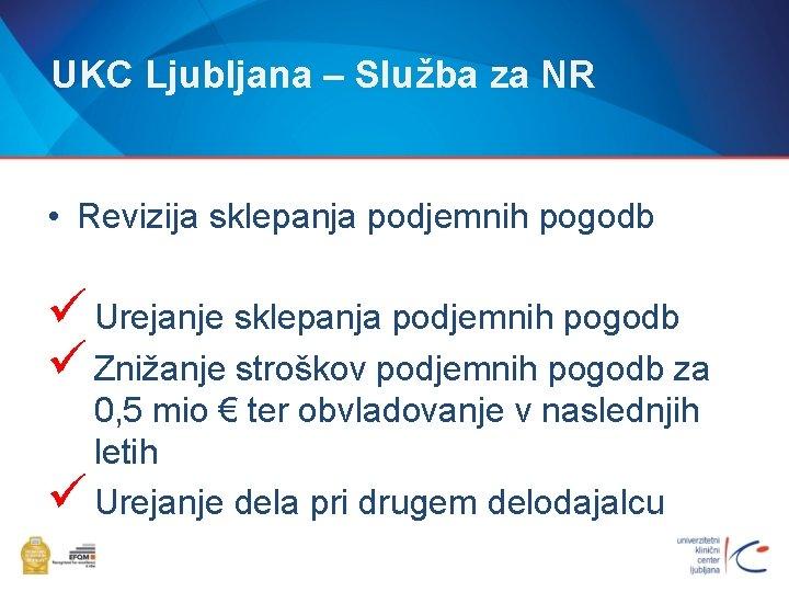 UKC Ljubljana – Služba za NR • Revizija sklepanja podjemnih pogodb ü Urejanje sklepanja