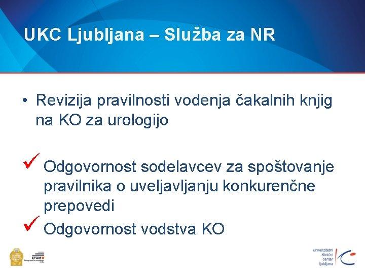 UKC Ljubljana – Služba za NR • Revizija pravilnosti vodenja čakalnih knjig na KO