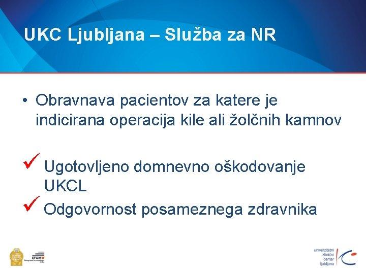UKC Ljubljana – Služba za NR • Obravnava pacientov za katere je indicirana operacija