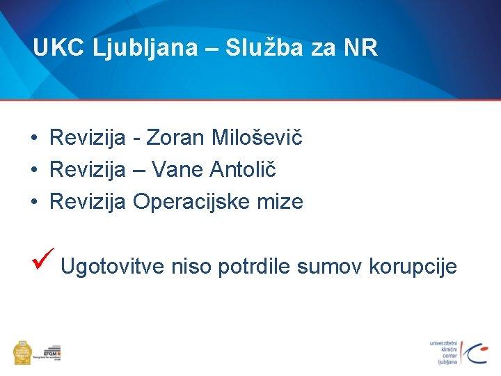 UKC Ljubljana – Služba za NR • Revizija - Zoran Miloševič • Revizija –