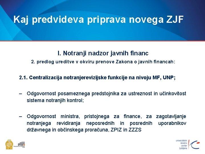 Kaj predvideva priprava novega ZJF I. Notranji nadzor javnih financ 2. predlog ureditve v