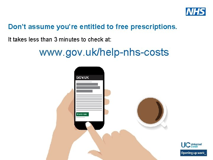Don't assume you're entitled to free prescriptions. It takes less than 3 minutes to
