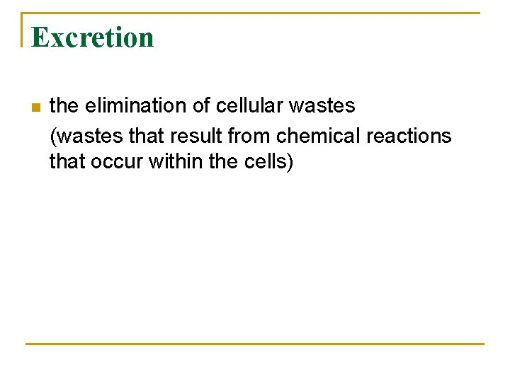 Excretion n the elimination of cellular wastes (wastes that result from chemical reactions that