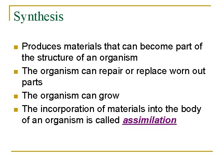 Synthesis n n Produces materials that can become part of the structure of an