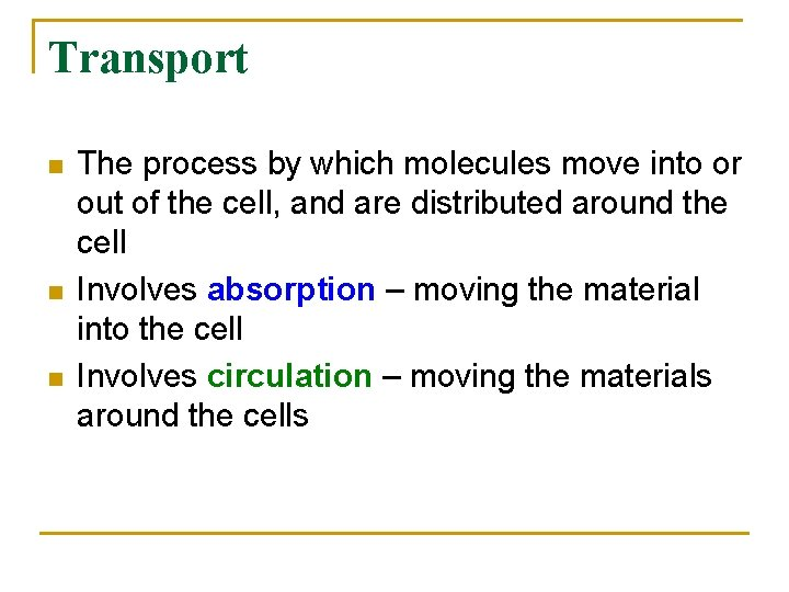 Transport n n n The process by which molecules move into or out of