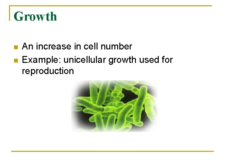 Growth n n An increase in cell number Example: unicellular growth used for reproduction