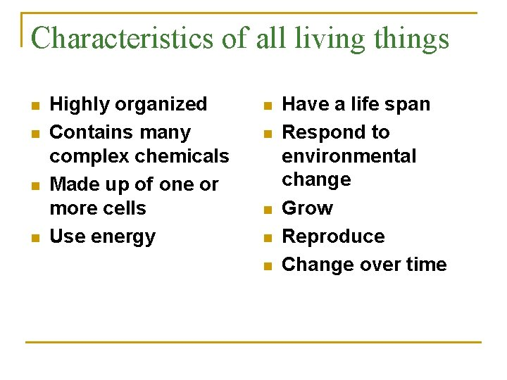 Characteristics of all living things n n Highly organized Contains many complex chemicals Made